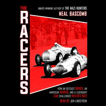 Racers: How an Outcast Driver, an American Heiress, and a Legendary Car Challenged Hitler's Best, Audio book by Neal Bascomb