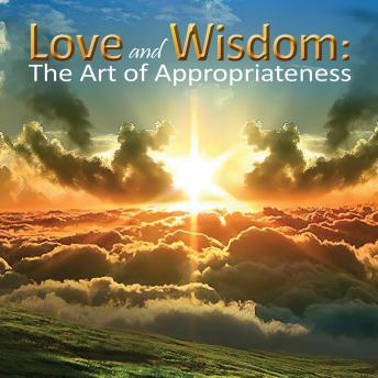 Love and Wisdom: The Art of Appropriateness, Douglas H. Melloy