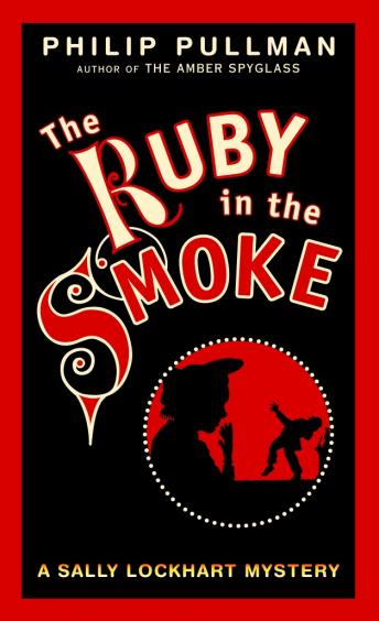 The Ruby in the Smoke: A Sally Lockhart Mystery: Book One
