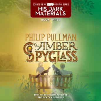 Download His Dark Materials: The Amber Spyglass (Book 3) by Philip Pullman