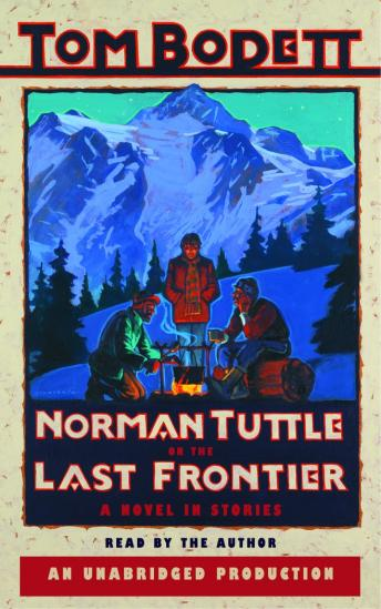 Norman Tuttle on the Last Frontier, Tom Bodett