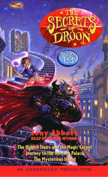 Secrets of Droon: Volume 1: #1:The Hidden Stairs and the Magic Carpet; #2:Journey to the Volcano Palace; #3: The Mysterious Island, Tony Abbott