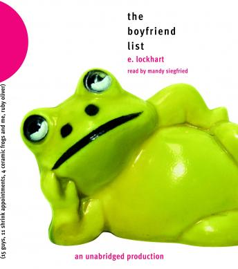 Boyfriend List: 15 Guys, 11 Shrink Appointments, 4 Ceramic Frogs and Me, Ruby Oliver, E. Lockhart