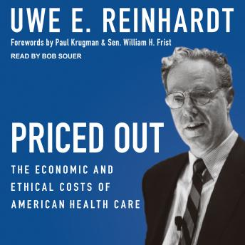 Priced Out: The Economic and Ethical Costs of American Health Care, Uwe E. Reinhardt