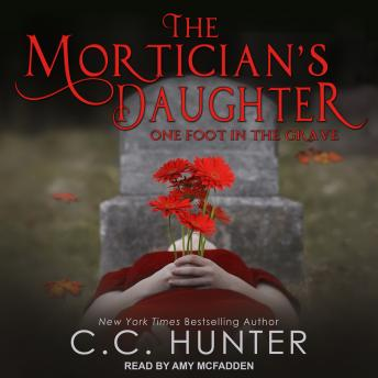 Mortician's Daughter: One Foot in the Grave, C.C. Hunter