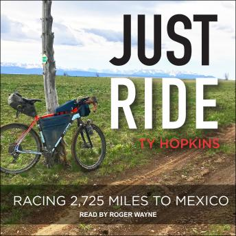 Just Ride: Racing 2,725 Miles to Mexico, Ty Hopkins