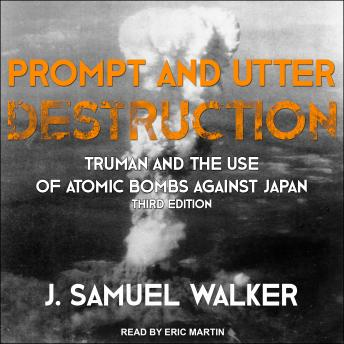Download Prompt and Utter Destruction: Truman and the Use of Atomic Bombs against Japan, Third Edition by J. Samuel Walker