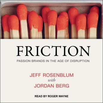 Download Friction: Passion Brands in the Age of Disruption by Jeff Rosenblum, Jordan Berg