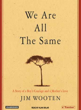 We Are All the Same: A Story of a Boy's Courage and a Mother's Love, Jim Wooten