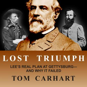 Lost Triumph: Lee's Real Plan at Gettysburg--And Why It Failed, Tom Carhart
