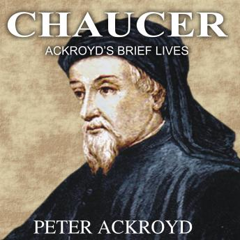 Chaucer: Ackroyd's Brief Lives, Peter Ackroyd