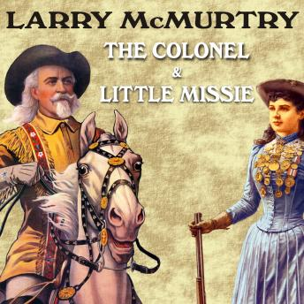 Colonel and Little Missie: Buffalo Bill, Annie Oakley, and the Beginnings of Superstardom in America, Larry McMurtry