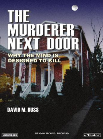 Murderer Next Door: Why the Mind Is Designed to Kill, David Buss
