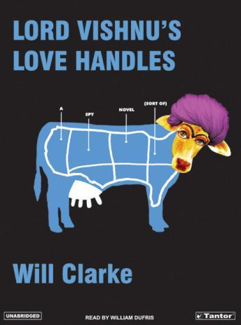 Lord Vishnu's Love Handles: A Spy Novel (Sort Of), Will Clarke