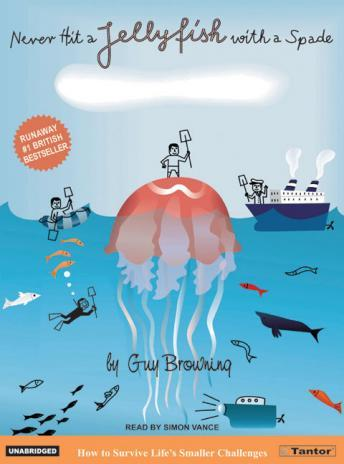 Never Hit a Jellyfish with a Spade: How to Survive Life's Smaller Challenges, Guy Browning