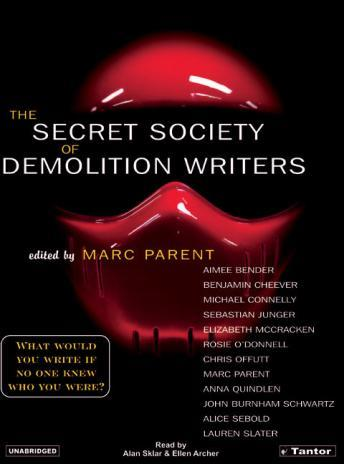 Secret Society of Demolition Writers, Rosie O'donnell, Elizabeth Mccracken, Chris Offutt, Lauren Slater, Benjamin Cheever, John Burnham Schwartz, Marc Parent, Aimee Bender, Sebastian Junger, Anna Quindlen, Alice Sebold, Michael Connelly