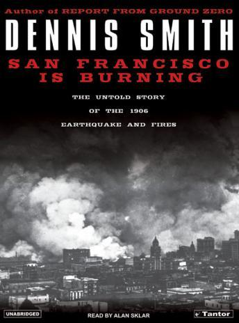 San Francisco is Burning: The Untold Story of the 1906 Earthquake and Fires, Dennis Smith