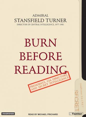 Burn Before Reading: Presidents, CIA Directors, and Secret Intelligence, Stansfield Turner
