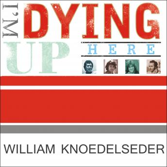 Download I'm Dying Up Here: Heartbreak and High Times in Standup Comedy's Golden Era by William Knoedelseder