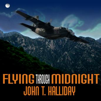 Flying Through Midnight: A Pilot's Dramatic Story of His Secret Missions Over Laos During the Vietnam War, John T. Halliday