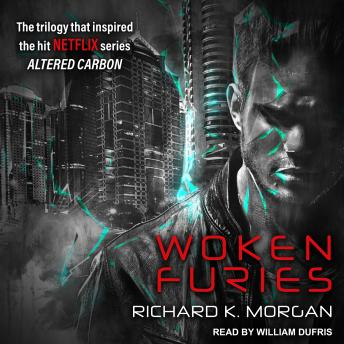 Woken Furies: A Takeshi Kovacs Novel, Richard K. Morgan