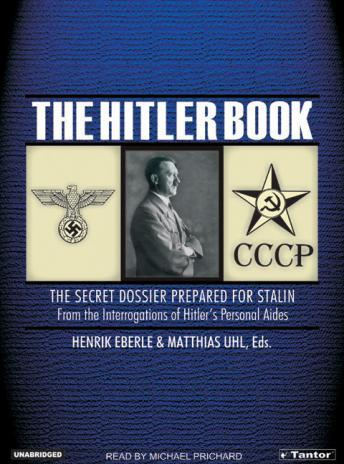 Hitler Book: The Secret Dossier Prepared for Stalin from the Interrogations of Hitler's Personal Aides, Matthias Uhl, Henrik Eberle