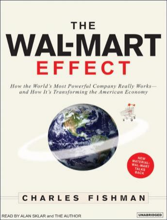 Wal-Mart Effect: How the World's Most Powerful Company Really Works and How It's Transforming the American Economy, Charles Fishman