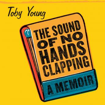 Sound of No Hands Clapping: A Memoir, Toby Young