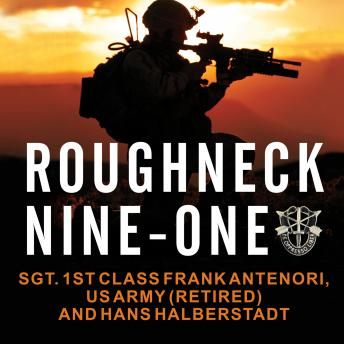 Roughneck Nine-One: The Extraordinary Story of a Special Forces A-Team at War, US Army (Ret.) SFC Frank Antenori, Hans Halberstadt