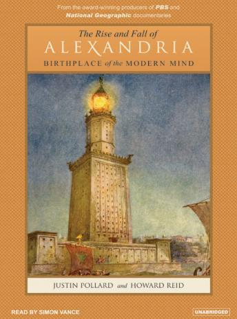 The Rise and Fall of Alexandria: Birthplace of the Modern Mind, Howard Reid, Justin Pollard