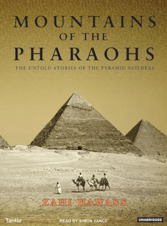 Mountains of the Pharaohs: The Untold Story of the Civilization and the Powerful Royal Dynasty That Built the Pyramids of Egy, Zahi Hawass