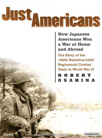 Just Americans: How Japanese Americans Won a War at Home and Abroad, Robert Asahina