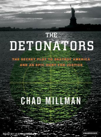 Detonators: The Secret Plot to Destroy America and an Epic Hunt for Justice, Chad Millman