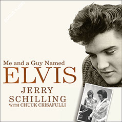 Me and a Guy Named Elvis: My Lifelong Friendship with Elvis Presley, Chuck Crisafulli, Jerry Schilling