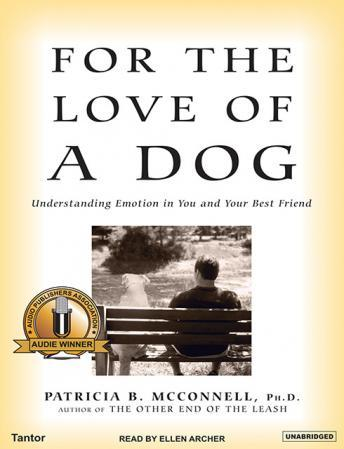 For the Love of a Dog: Understanding Emotion in You and Your Best Friend, Patricia B. Mcconnell, Ph.D.