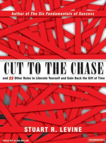Cut to the Chase: And 99 Other Rules to Liberate Yourself and Gain Back the Gift of Time sample.