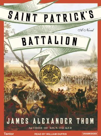 Saint Patrick's Battalion: A Novel, James Alexander Thom