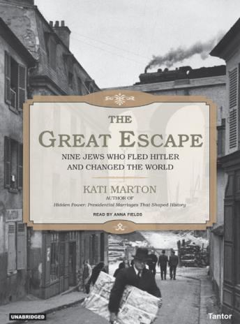 Great Escape: Nine Jews Who Fled Hitler and Changed the World, Kati Marton