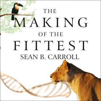 Making of the Fittest: DNA and the Ultimate Forensic Record of Evolution, Sean B. Carroll
