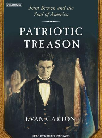 Patriotic Treason: John Brown and the Soul of America, Evan Carton