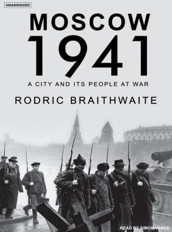 Moscow 1941: A City and Its People at War, Rodric Braithwaite
