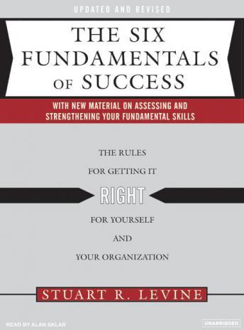 Six Fundamentals of Success: The Rules for Getting It Right for Yourself and Your Organization, Stuart R. Levine