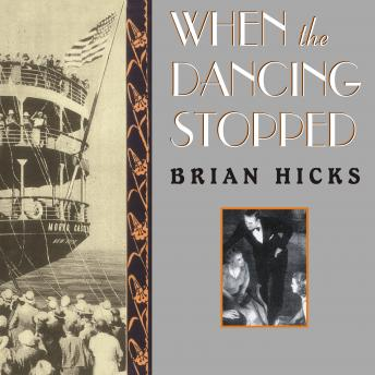 When the Dancing Stopped: The Real Story of the Morro Castle Disaster and Its Deadly Wake, Brian Hicks