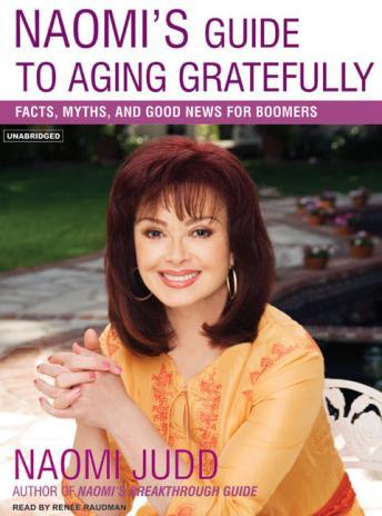 Naomi's Guide to Aging Gratefully: Facts, Myths, and Good News for Boomers, Naomi Judd
