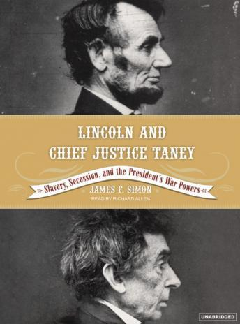 Lincoln and Chief Justice Taney: Slavery, Seccession, and the President's War Powers, James F. Simon