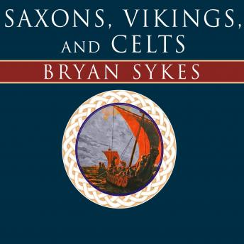 Saxons, Vikings, and Celts: The Genetic Roots of Britain and Ireland, Bryan Sykes