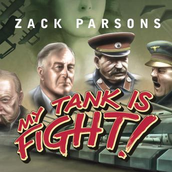 My Tank Is Fight!: Deranged Inventions of WWII, Zack Parsons