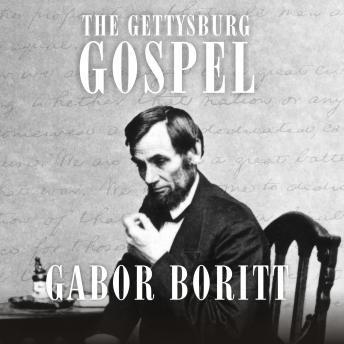 Gettysburg Gospel: The Lincoln Speech that Nobody Knows, Gabor Boritt