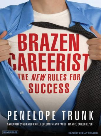 Brazen Careerist: The New Rules for Success, Penelope Trunk