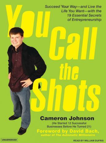 You Call the Shots: Succeed Your Way---And Live the Life You Want---With the 19 Essential Secrets of Entrepreneurship, Cameron Johnson